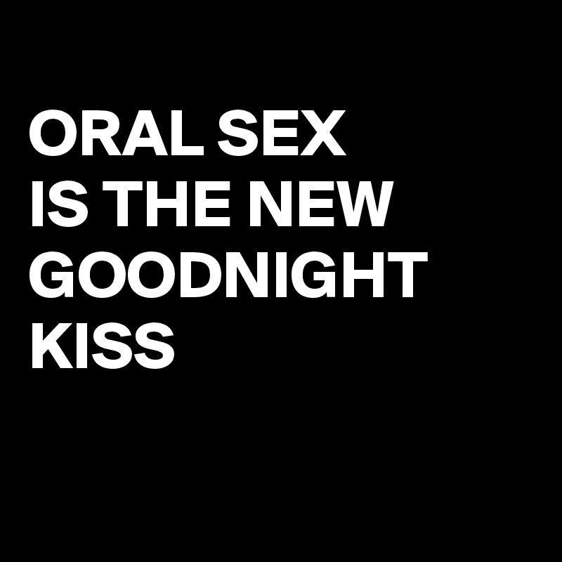 Oral sex goodnight kiss buy — pic 7