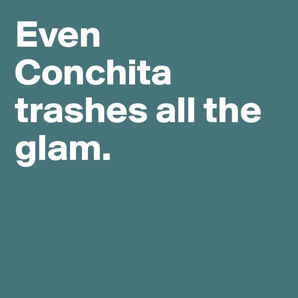 Even  Conchita trashes all the glam.