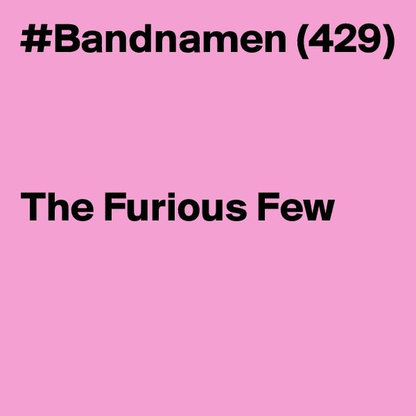 #Bandnamen (429)    The Furious Few