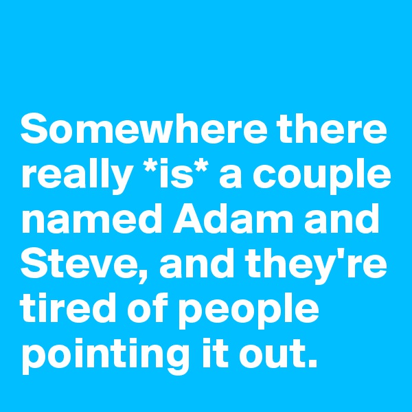 Somewhere there really *is* a couple named Adam and Steve, and they're tired of people pointing it out.