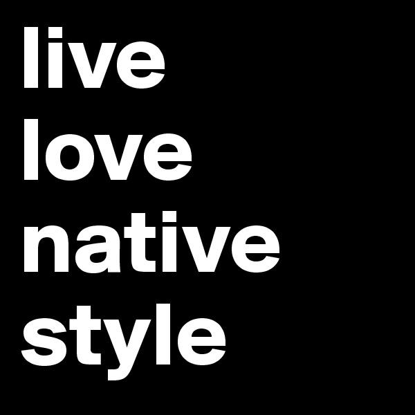 live love native style