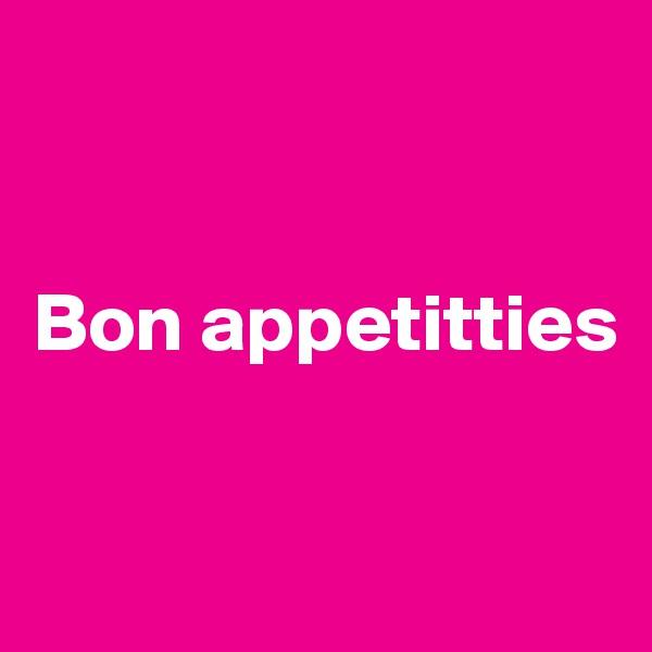 Bon appetitties