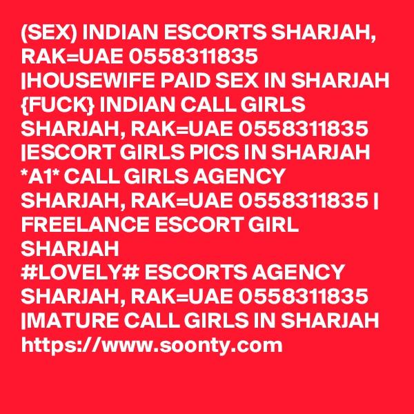 (SEX) INDIAN ESCORTS SHARJAH, RAK=UAE 0558311835  HOUSEWIFE PAID SEX IN SHARJAH {FUCK} INDIAN CALL GIRLS SHARJAH, RAK=UAE 0558311835  ESCORT GIRLS PICS IN SHARJAH *A1* CALL GIRLS AGENCY SHARJAH, RAK=UAE 0558311835   FREELANCE ESCORT GIRL SHARJAH #LOVELY# ESCORTS AGENCY SHARJAH, RAK=UAE 0558311835  MATURE CALL GIRLS IN SHARJAH  https://www.soonty.com