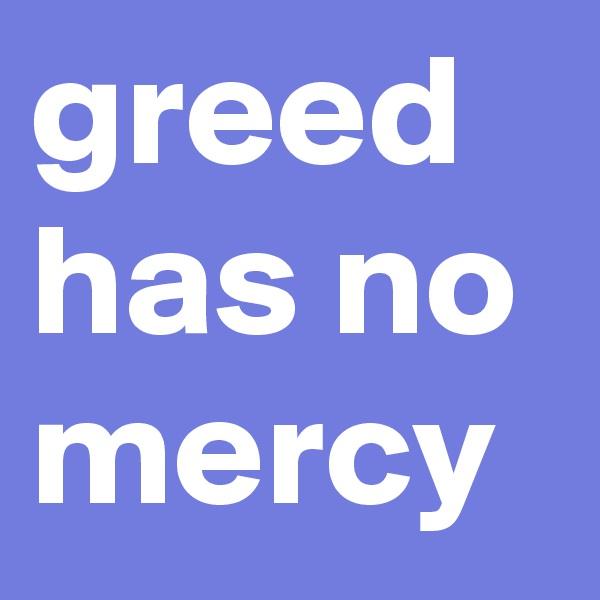 greed has no mercy