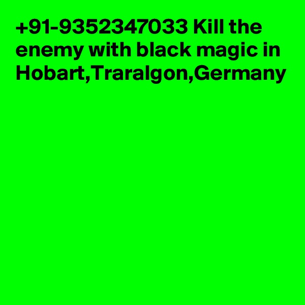 +91-9352347033 Kill the enemy with black magic in Hobart,Traralgon,Germany