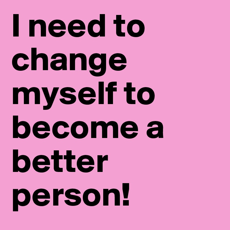 to become a better person