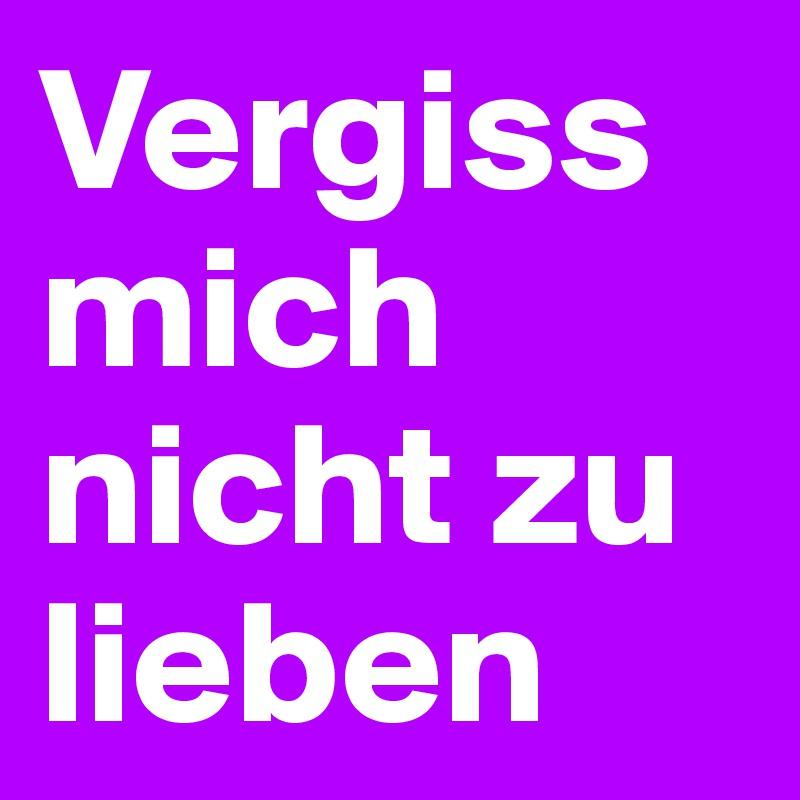 Vergess vergiss vergiß translation