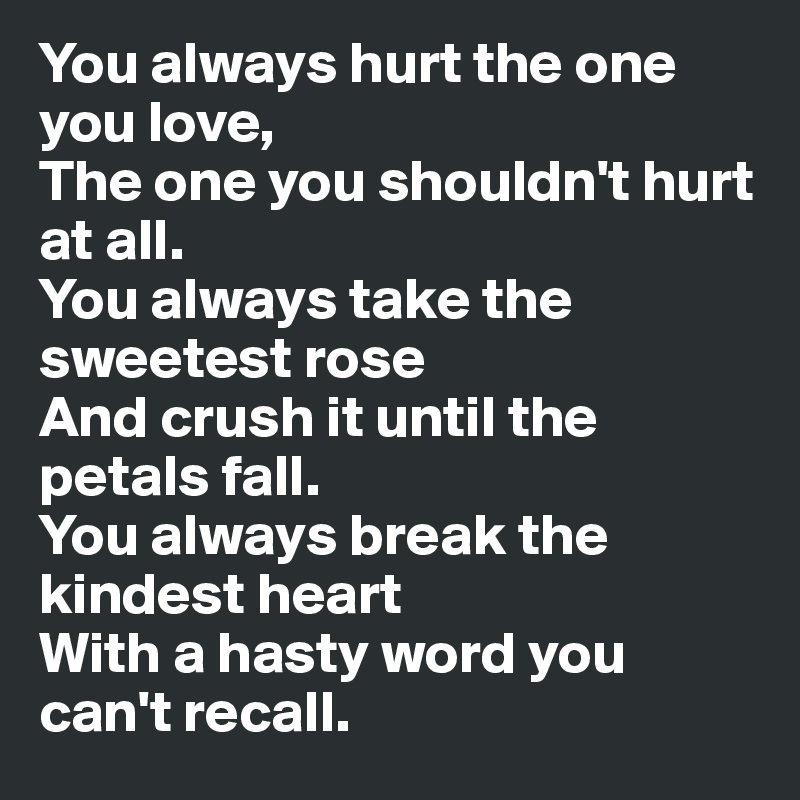 You Always Hurt The One You Love The One You Shouldnt Hurt At All