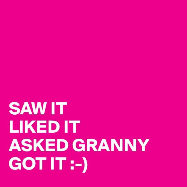 SAW IT LIKED IT ASKED GRANNY GOT IT :-)