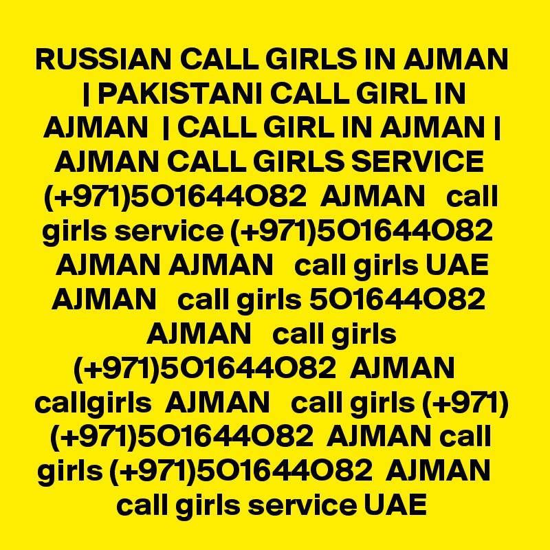 RUSSIAN CALL GIRLS IN AJMAN   PAKISTANI CALL GIRL IN AJMAN    CALL GIRL IN AJMAN   AJMAN CALL GIRLS SERVICE  (+971)5O1644O82  AJMAN   call girls service (+971)5O1644O82  AJMAN AJMAN   call girls UAE AJMAN   call girls 5O1644O82  AJMAN   call girls (+971)5O1644O82  AJMAN   callgirls  AJMAN   call girls (+971) (+971)5O1644O82  AJMAN call girls (+971)5O1644O82  AJMAN   call girls service UAE