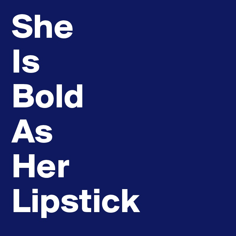 She Is Bold As Her Lipstick