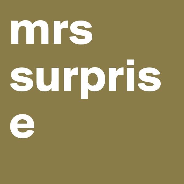 mrs surprise