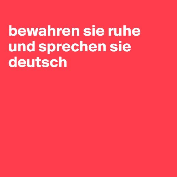 bewahren sie ruhe und sprechen sie deutsch