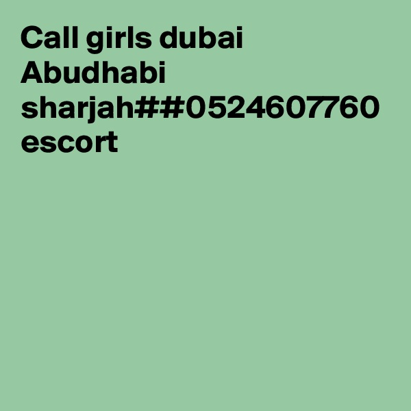 Call girls dubai Abudhabi sharjah##0524607760 escort