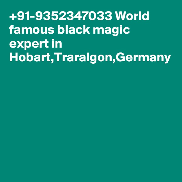 +91-9352347033 World famous black magic expert in Hobart,Traralgon,Germany