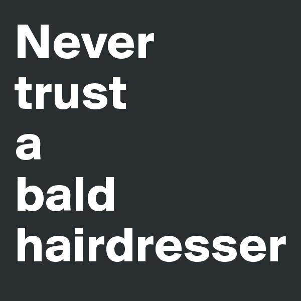 Never  trust  a  bald hairdresser