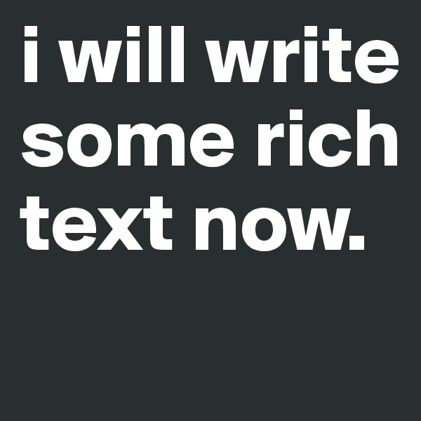 i will write some rich text now.