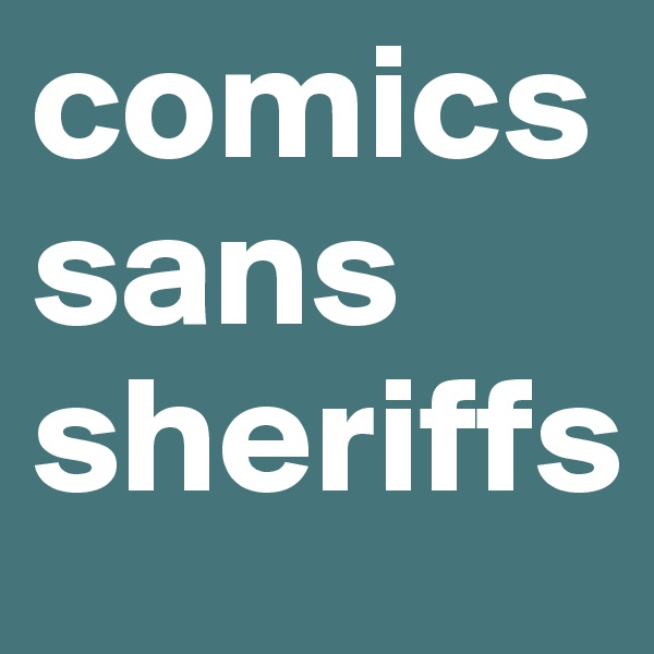 comics sans sheriffs