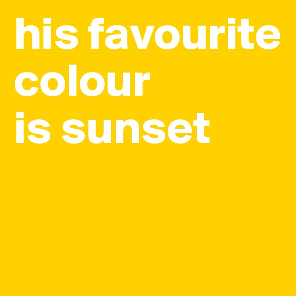his favourite colour is sunset