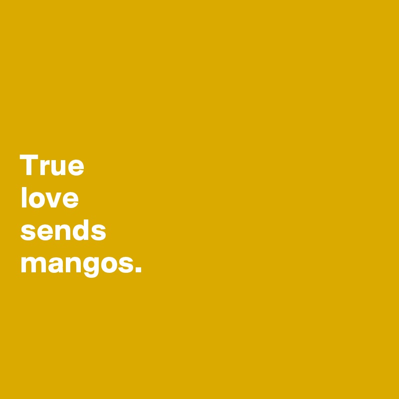 True  love  sends  mangos.