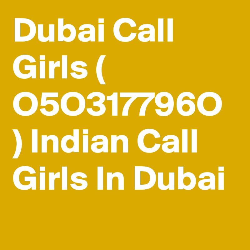Dubai Call Girls ( O5O317796O ) Indian Call Girls In Dubai