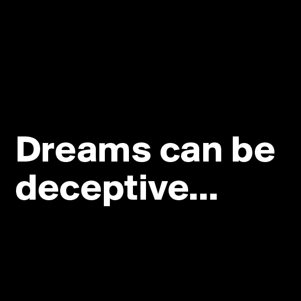 Dreams can be deceptive...