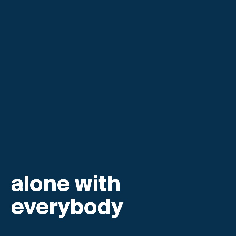 alone with everybody