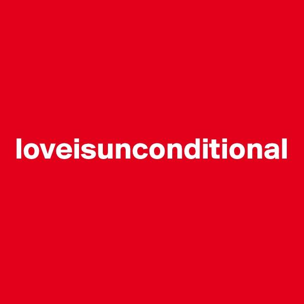 loveisunconditional