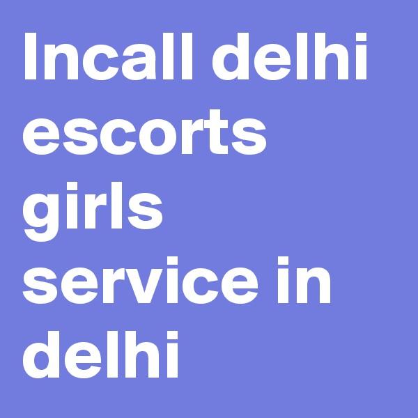 Incall delhi escorts girls service in delhi