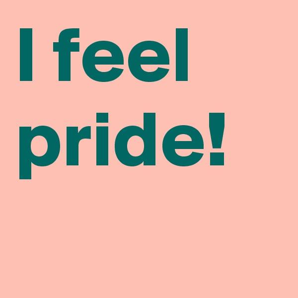I feel pride!