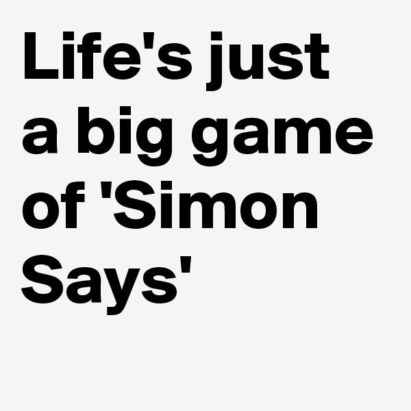 Life's just a big game of 'Simon Says'