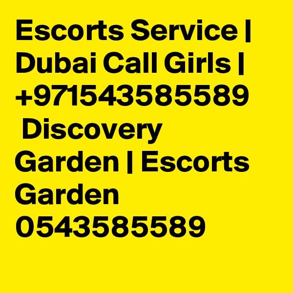 Escorts Service |  Dubai Call Girls |  +971543585589  Discovery Garden | Escorts Garden 0543585589