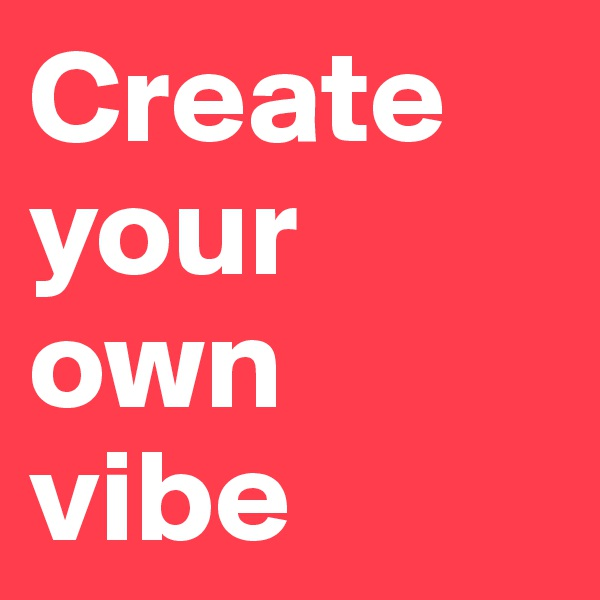 Create your own vibe