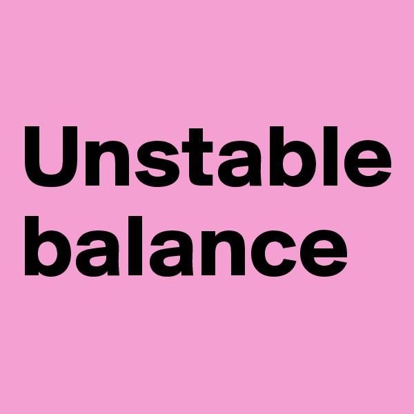 Unstable balance