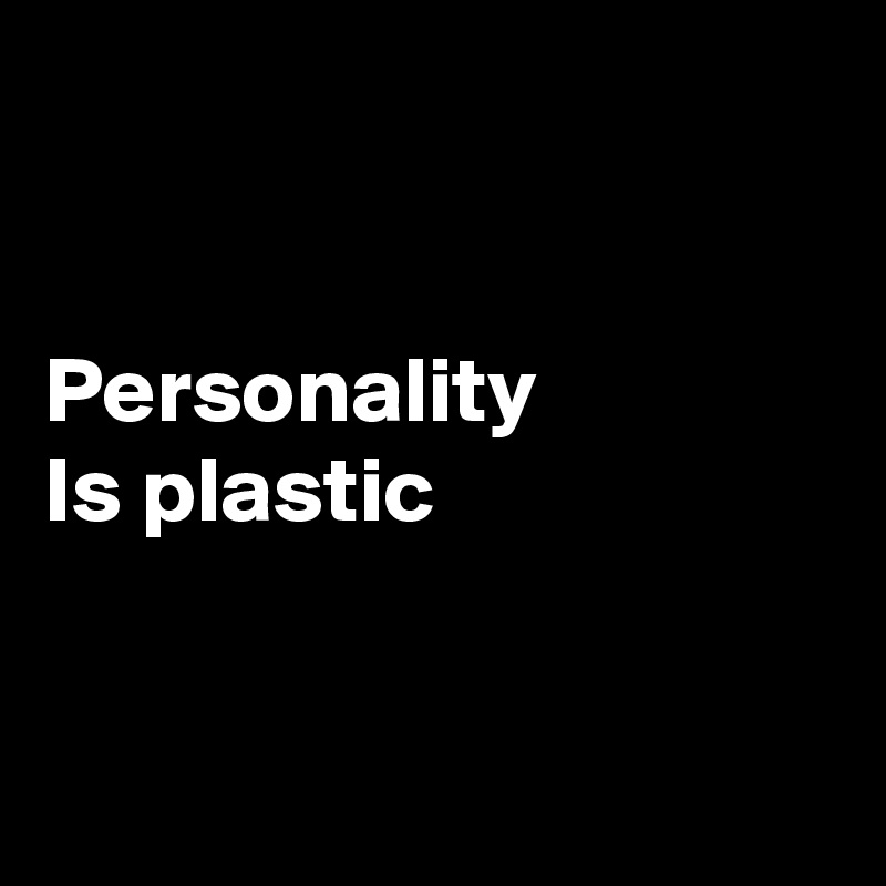 Personality Is plastic