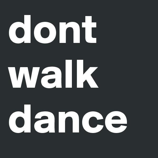 dont walk dance