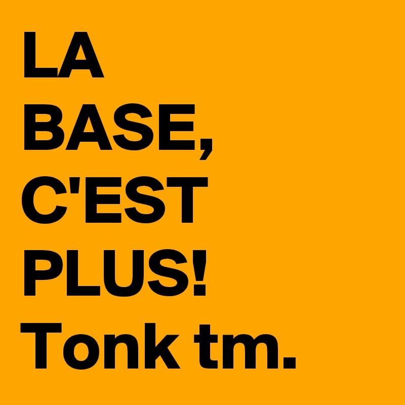 LA  BASE, C'EST PLUS! Tonk tm.