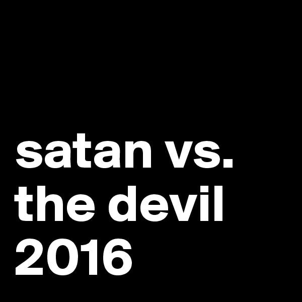 satan vs. the devil 2016