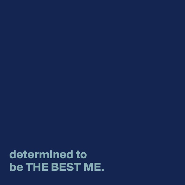 determined to be THE BEST ME.