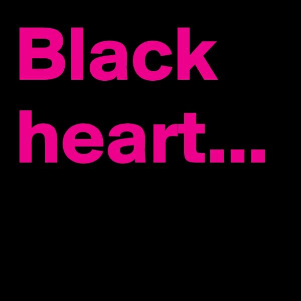 Black heart...