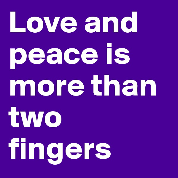 Love and peace is more than two fingers