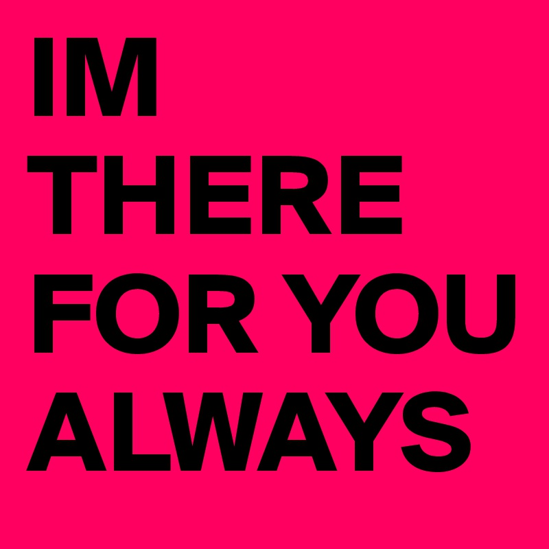 Im There For You Always Post By Fahadz On Boldomatic