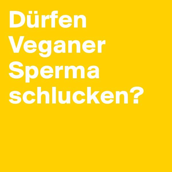 Dürfen Veganer Sperma schlucken?