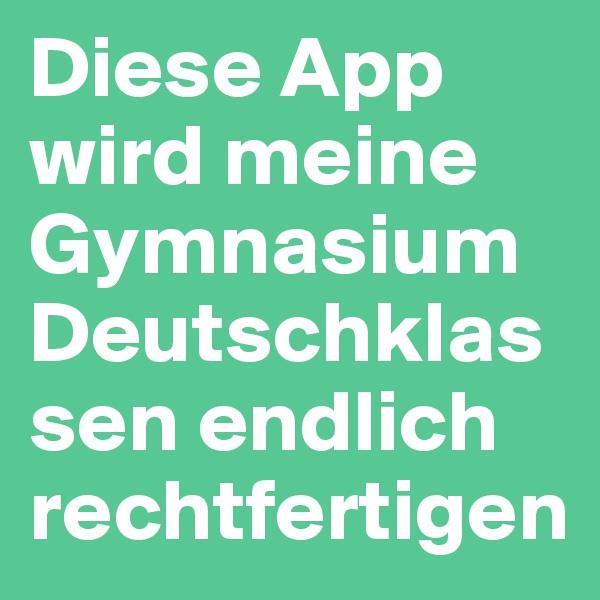 Diese App wird meine Gymnasium Deutschklassen endlich rechtfertigen