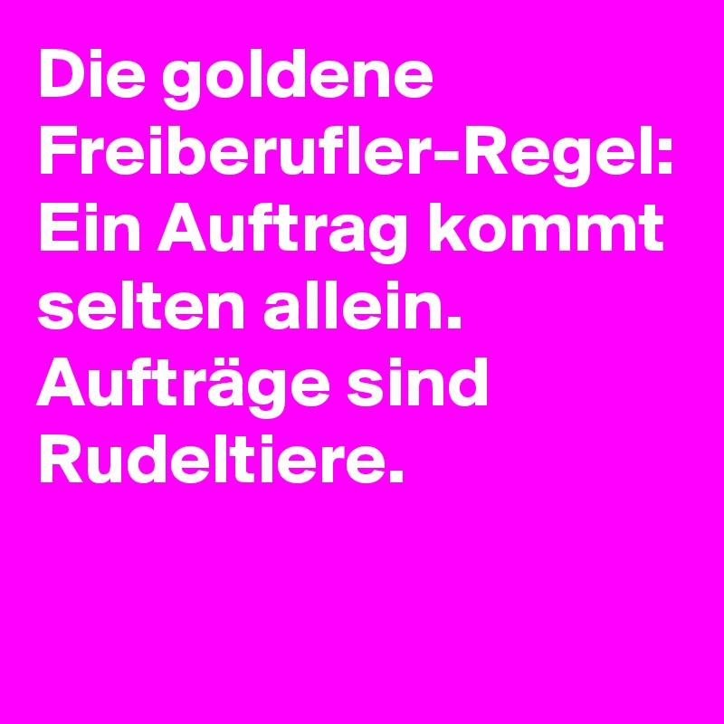 Die goldene Freiberufler-Regel: Ein Auftrag kommt selten allein. Aufträge sind Rudeltiere.