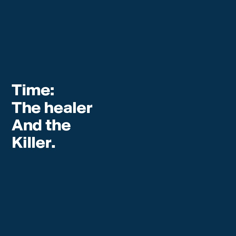 Time: The healer And the Killer.