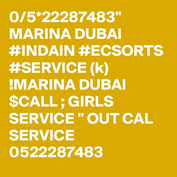 "0/5*22287483"" MARINA DUBAI #INDAIN #ECSORTS #SERVICE (k) !MARINA DUBAI $CALL ; GIRLS SERVICE "" OUT CAL SERVICE 0522287483"