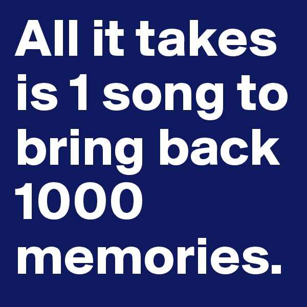 All it takes is 1 song to bring back 1000 memories.