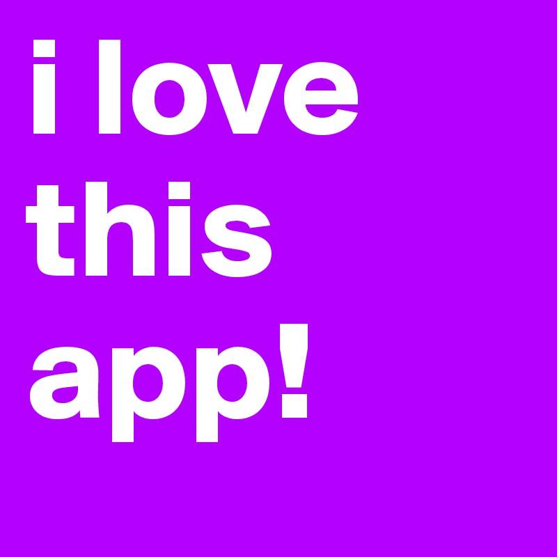 i love this app!