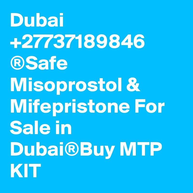 Dubai +27737189846 ®Safe Misoprostol & Mifepristone For Sale in  Dubai®Buy MTP KIT